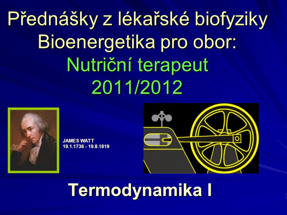 Přednášky z lékařské biofyziky Bioenergetika pro obor: Nutriční terapeut 2011/2012 Termodynamika I JAMES WATT 19.1.1736 - 19.8.1819