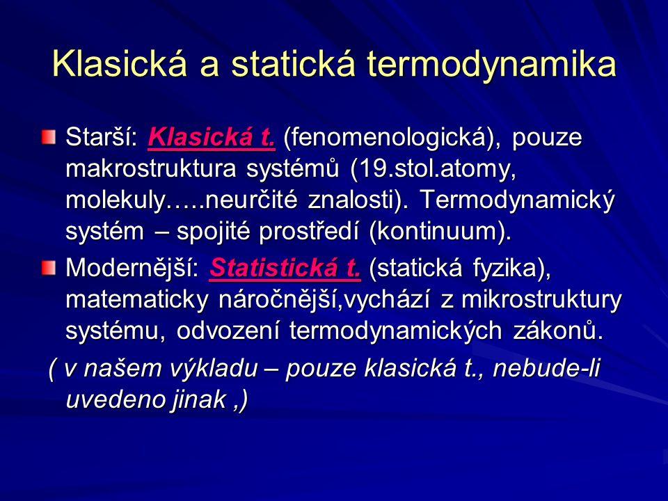Klasická a statická termodynamika Starší: Klasická t. (fenomenologická), pouze makrostruktura systémů (19.stol.atomy, molekuly…..neurčité znalosti). T