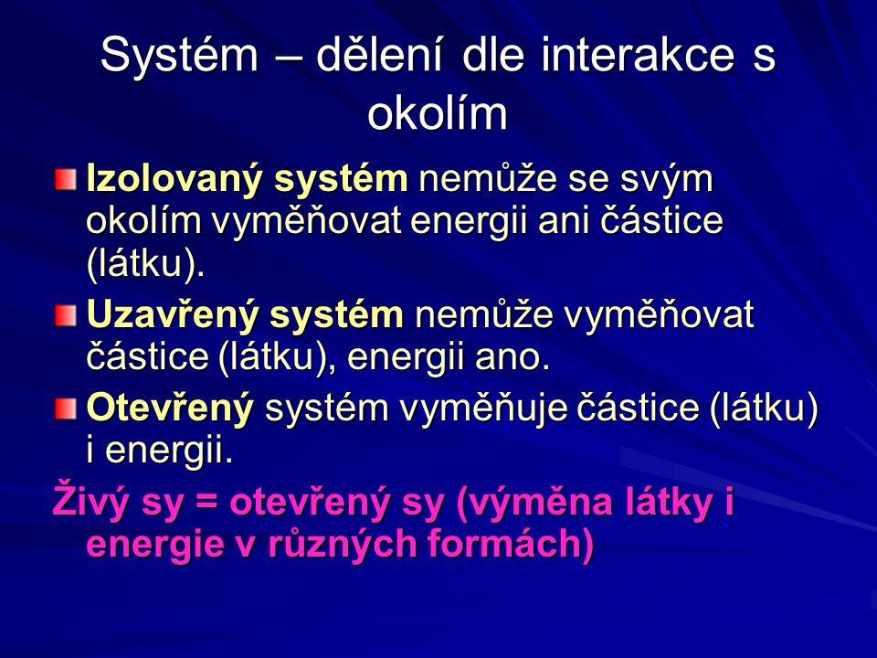 Systém – dělení dle interakce s okolím Izolovaný systém nemůže se svým okolím vyměňovat energii ani částice (látku). Uzavřený systém nemůže vyměňovat