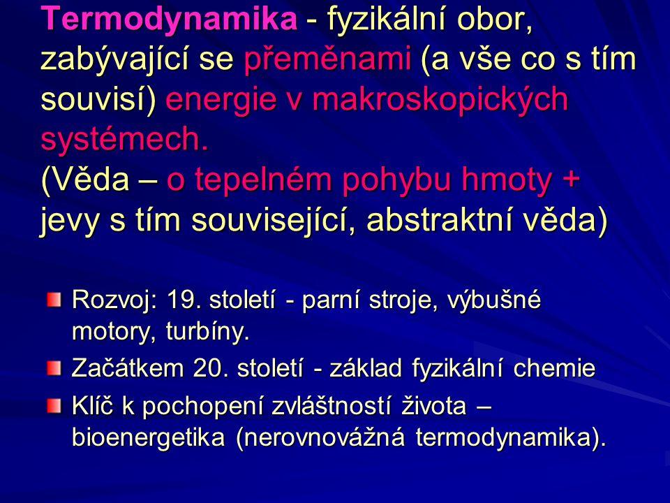 Rovnovážná a nerovnovážná termodynamika Rovnovážná termodynamika - zabývá se studiem termodynamických systémů blízko rovnovážného stavu Klasická termodynamika Statistická termodynamika Nerovnovážná termodynamika - zabývá se studiem termodynamických systémů v nerovnovážném stavu