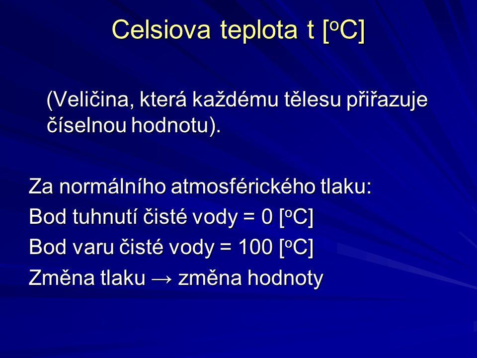Celsiova teplota t [ o C] (Veličina, která každému tělesu přiřazuje číselnou hodnotu). (Veličina, která každému tělesu přiřazuje číselnou hodnotu). Za