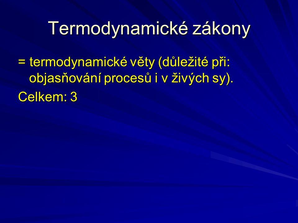 Termodynamické zákony = termodynamické věty (důležité při: objasňování procesů i v živých sy). Celkem: 3