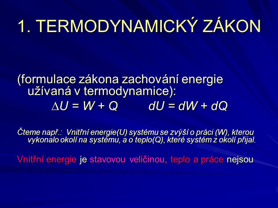 1. TERMODYNAMICKÝ ZÁKON (formulace zákona zachování energie užívaná v termodynamice):  U = W + Q dU = dW + dQ Čteme např.: Vnitřní energie(U) systému