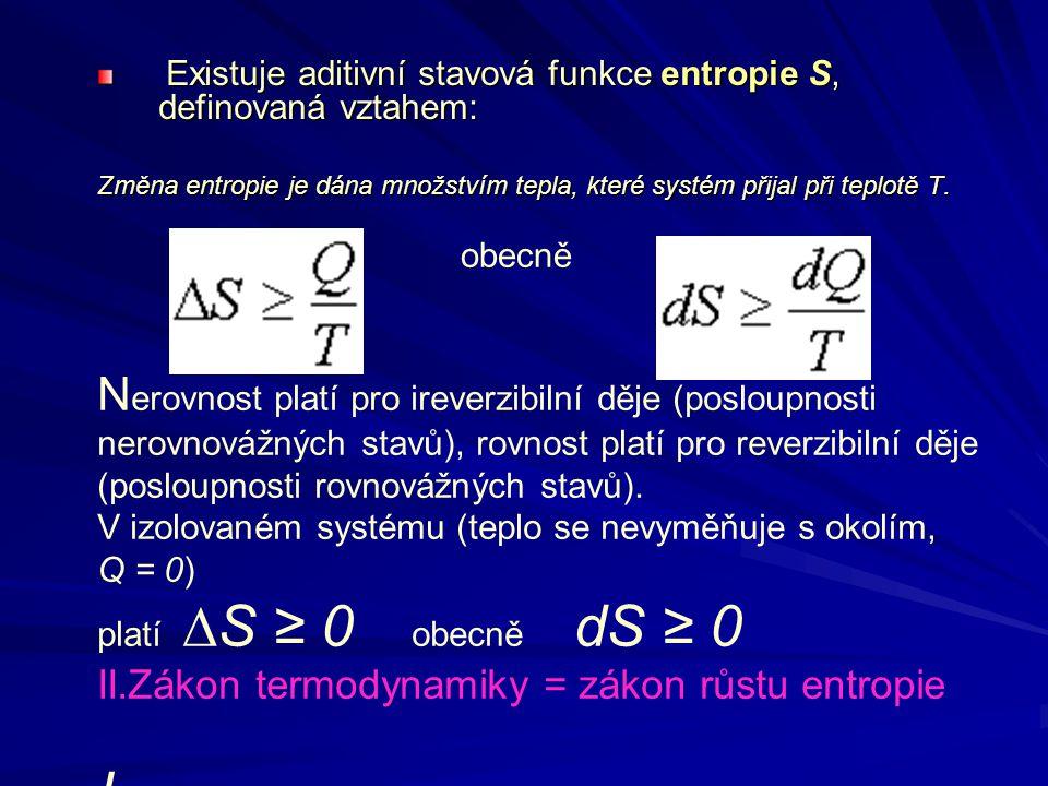 Existuje aditivní stavová funkce entropie S, definovaná vztahem: Existuje aditivní stavová funkce entropie S, definovaná vztahem: Změna entropie je dá