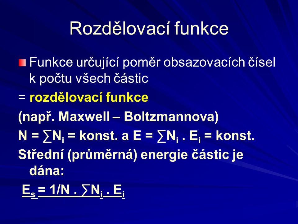 Rozdělovací funkce Funkce určující poměr obsazovacích čísel k počtu všech částic = rozdělovací funkce (např. Maxwell – Boltzmannova) N = ∑N i = konst.