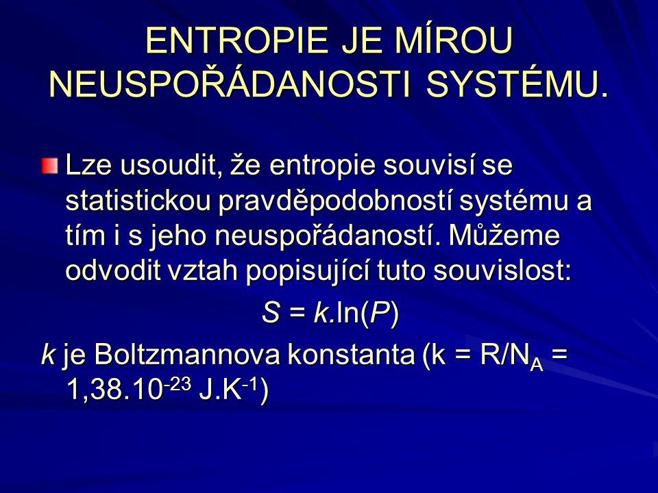 ENTROPIE JE MÍROU NEUSPOŘÁDANOSTI SYSTÉMU. Lze usoudit, že entropie souvisí se statistickou pravděpodobností systému a tím i s jeho neuspořádaností. M