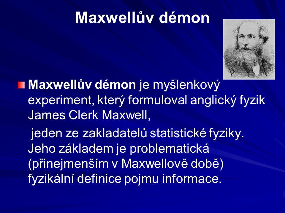 Maxwellův démon Maxwellův démon je myšlenkový experiment, který formuloval anglický fyzik James Clerk Maxwell, jeden ze zakladatelů statistické fyziky