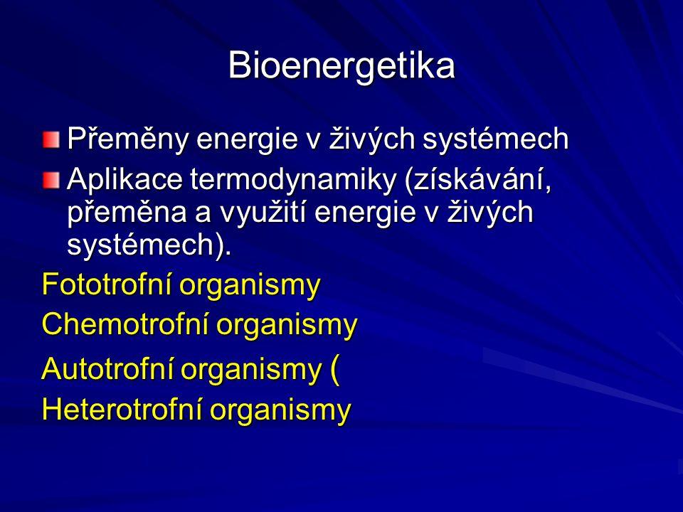 Bioenergetika Přeměny energie v živých systémech Aplikace termodynamiky (získávání, přeměna a využití energie v živých systémech). Fototrofní organism