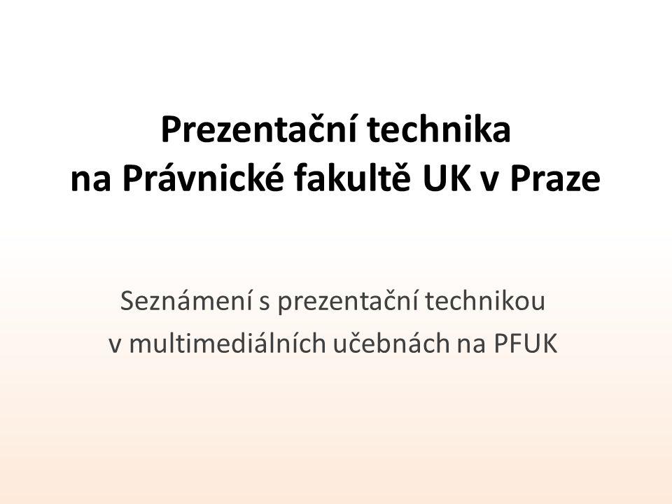 Prezentační technika na Právnické fakultě UK v Praze Seznámení s prezentační technikou v multimediálních učebnách na PFUK
