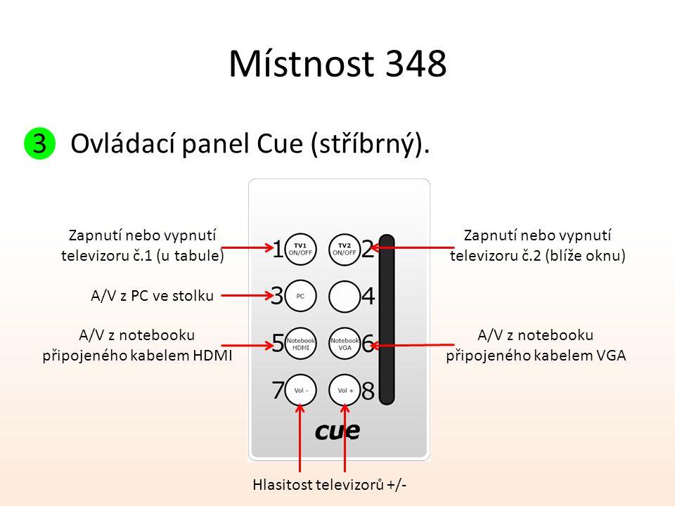 Místnost 348 3Ovládací panel Cue (stříbrný). Zapnutí nebo vypnutí televizoru č.1 (u tabule) A/V z PC ve stolku Zapnutí nebo vypnutí televizoru č.2 (bl