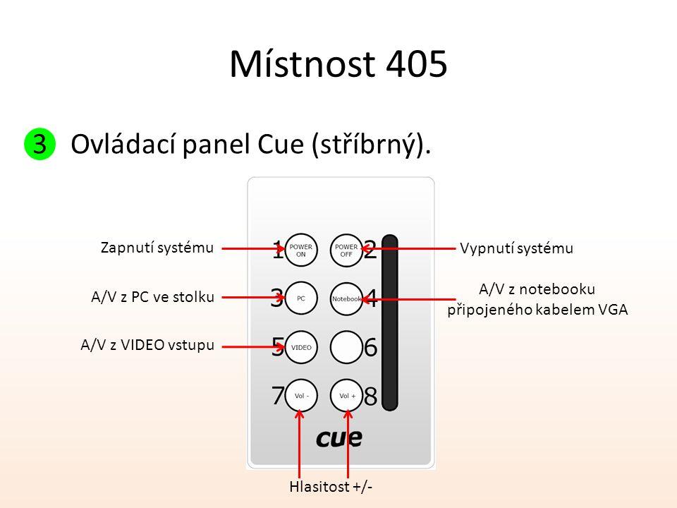 Místnost 405 3Ovládací panel Cue (stříbrný). Zapnutí systému A/V z PC ve stolku Vypnutí systému A/V z notebooku připojeného kabelem VGA Hlasitost +/-