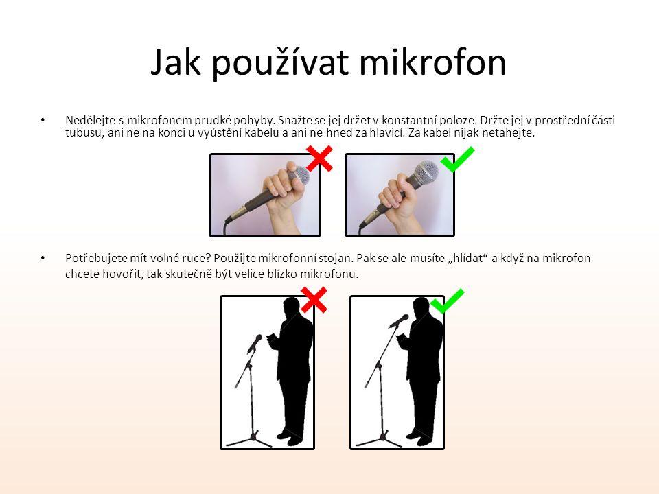 Jak používat mikrofon Potřebujete mít volné ruce.Použijte mikrofonní stojan.