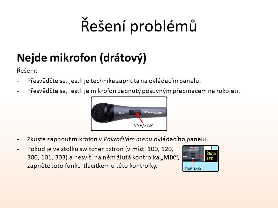 Řešení problémů Nejde mikrofon (drátový) Řešení: -Přesvědčte se, jestli je technika zapnuta na ovládacím panelu. -Přesvědčte se, jestli je mikrofon za