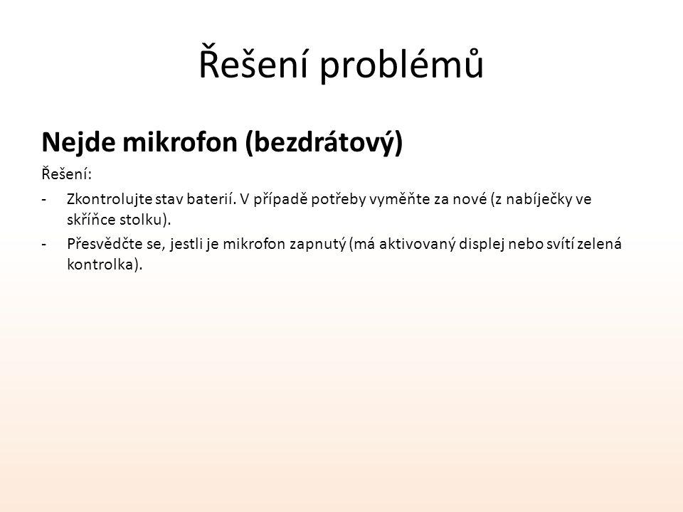 Řešení problémů Nejde mikrofon (bezdrátový) Řešení: -Zkontrolujte stav baterií. V případě potřeby vyměňte za nové (z nabíječky ve skříňce stolku). -Př