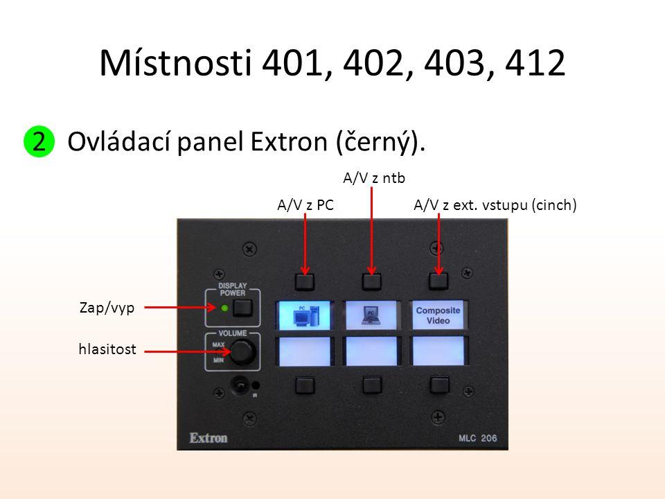 Místnosti 401, 402, 403, 412 2 Ovládací panel Extron (černý). A/V z PCA/V z ext. vstupu (cinch) A/V z ntb Zap/vyp hlasitost