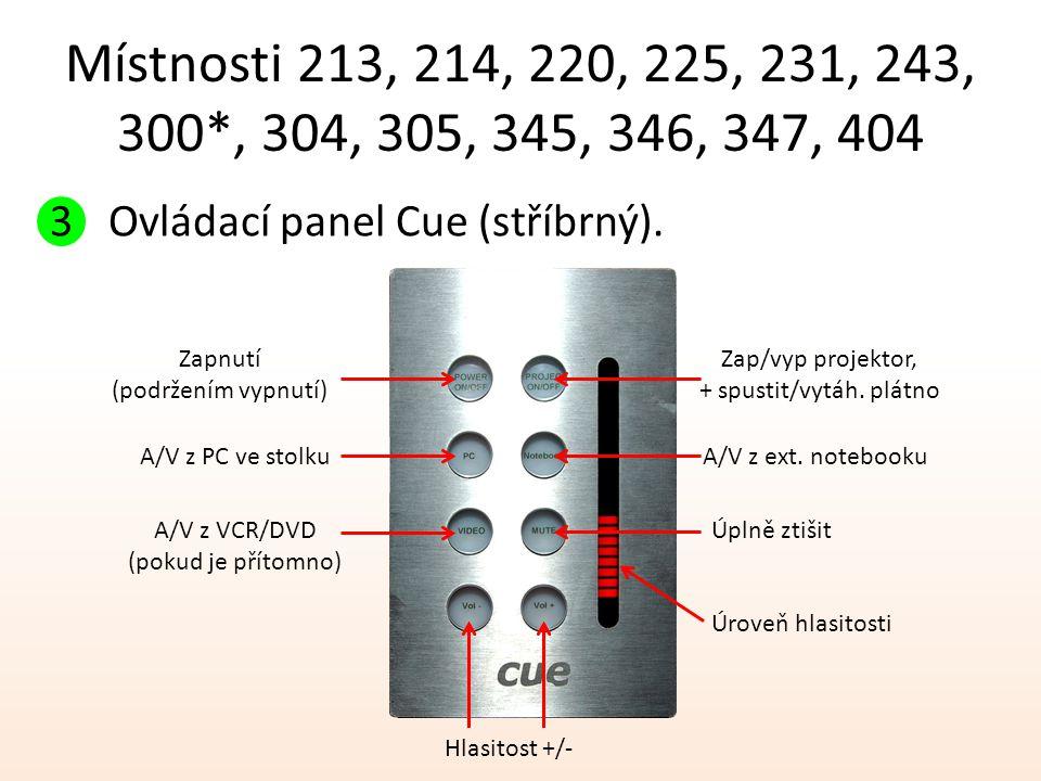Místnosti 213, 214, 220, 225, 231, 243, 300*, 304, 305, 345, 346, 347, 404 3Ovládací panel Cue (stříbrný). Zapnutí (podržením vypnutí) A/V z PC ve sto