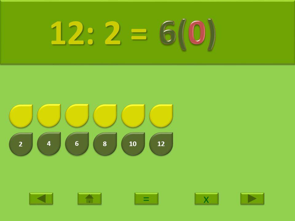 2 2 4 4 6 6 8 8 10 12 13: 2 = 13: 2 = x x = =