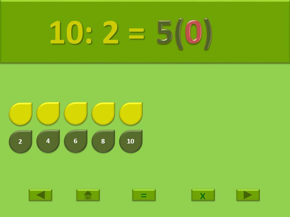 2 2 4 4 6 6 8 8 10 11: 2 = 11: 2 = x x = =