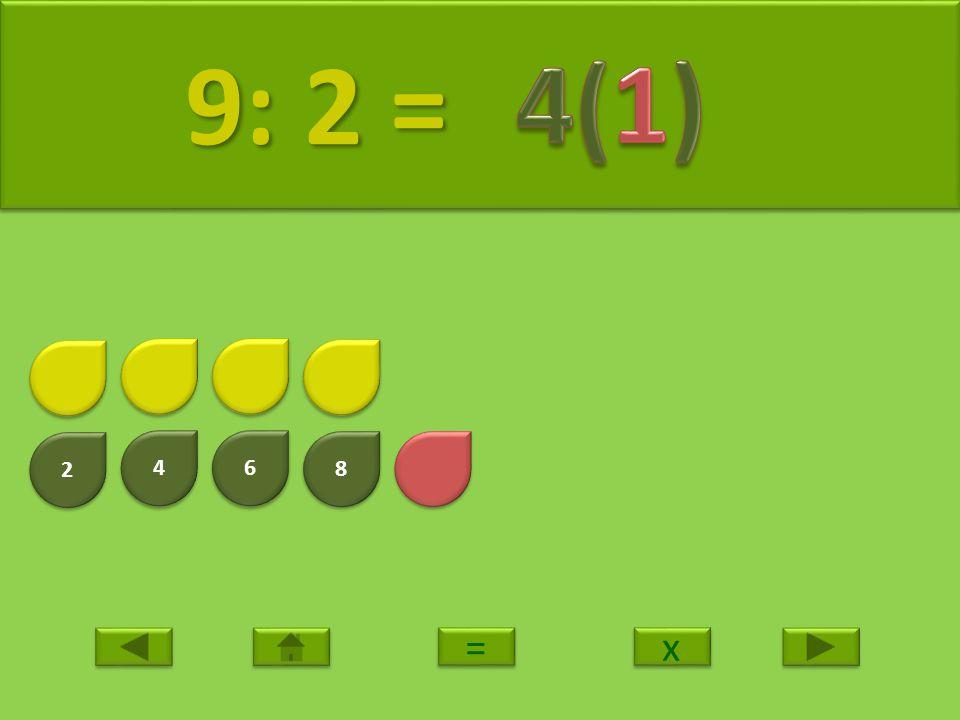 2 2 4 4 6 6 8 8 10 10: 2 = 10: 2 = x x = =
