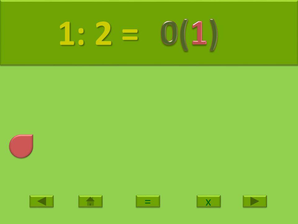 2 2 2: 2 = 2: 2 = x x = =