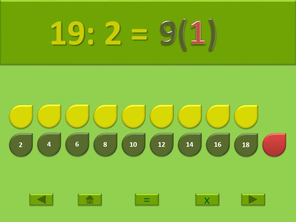 2 2 4 4 6 6 8 8 10 12 14 16 18 20 20: 2 = 20: 2 = x x = =