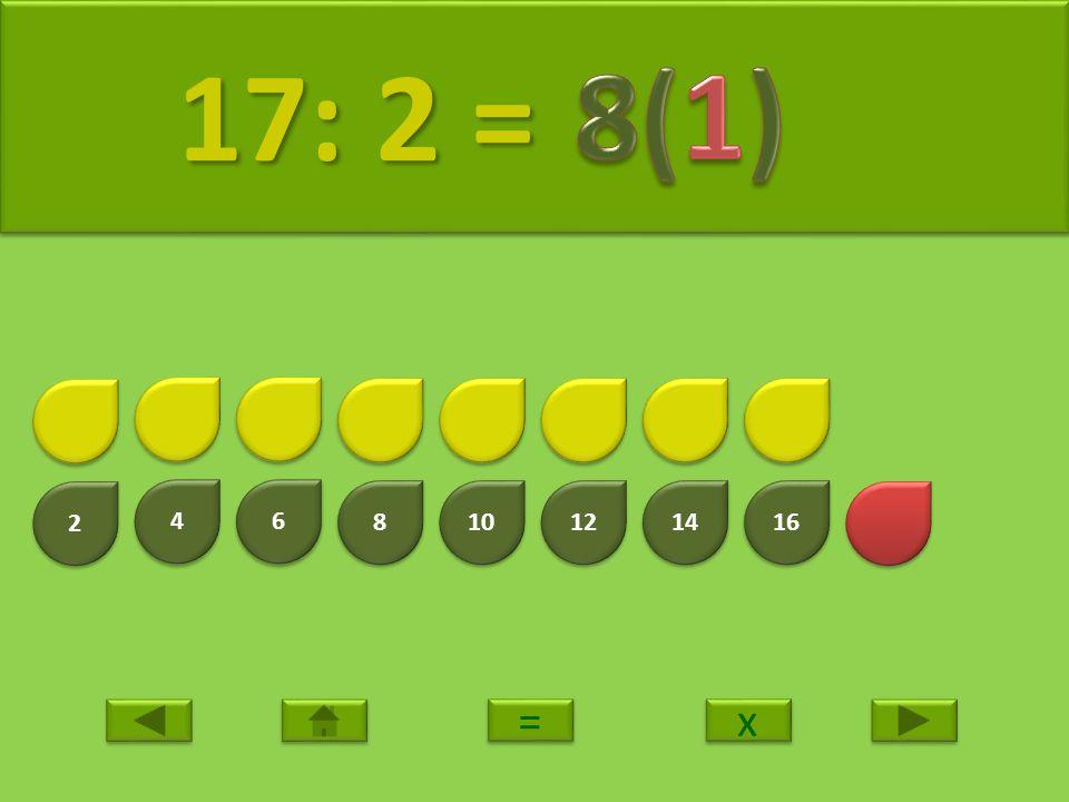 2 2 4 4 6 6 8 8 10 12 14 16 18 18: 2 = 18: 2 = x x = =
