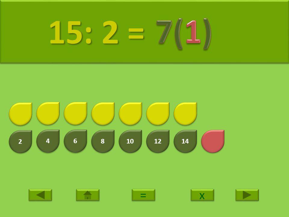 2 2 4 4 6 6 8 8 10 12 14 16 16: 2 = 16: 2 = x x = =