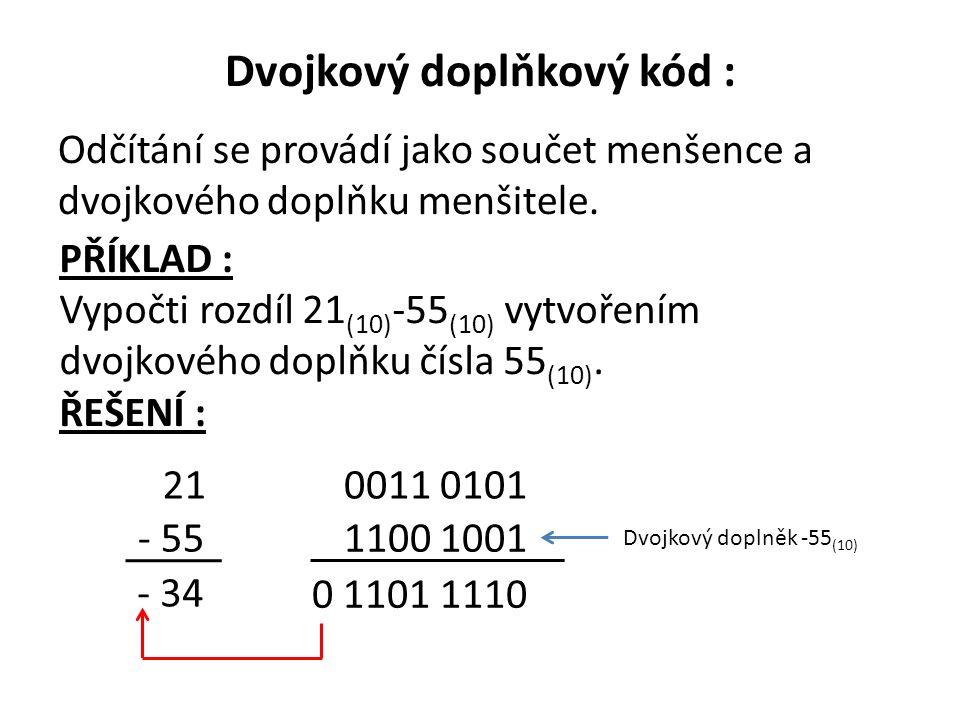 Dvojkový doplňkový kód : Odčítání se provádí jako součet menšence a dvojkového doplňku menšitele.