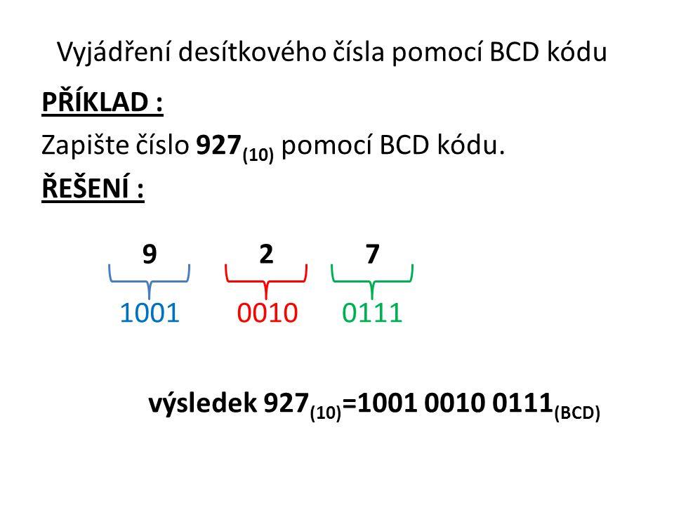 Vyjádření desítkového čísla pomocí BCD kódu PŘÍKLAD : Zapište číslo 927 (10) pomocí BCD kódu.