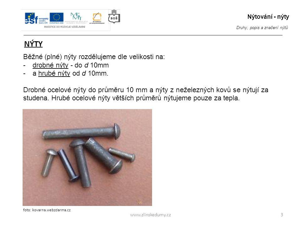www.zlinskedumy.cz3 Běžné (plné) nýty rozdělujeme dle velikosti na: -drobné nýty - do d 10mm -a hrubé nýty od d 10mm. Drobné ocelové nýty do průměru 1