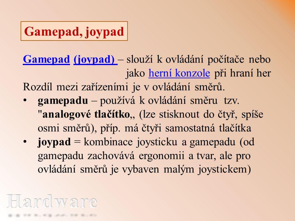 Gamepad, joypad GamepadGamepad (joypad) – slouží k ovládání počítače nebo(joypad) jako herní konzole při hraní herherní konzole Rozdíl mezi zařízeními je v ovládání směrů.