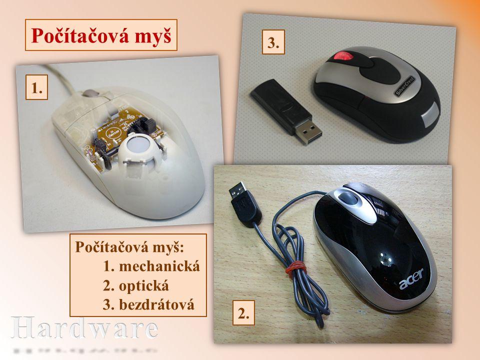 Počítačová myš Počítačová myš: 1. mechanická 2. optická 3. bezdrátová 3. 2. 1.