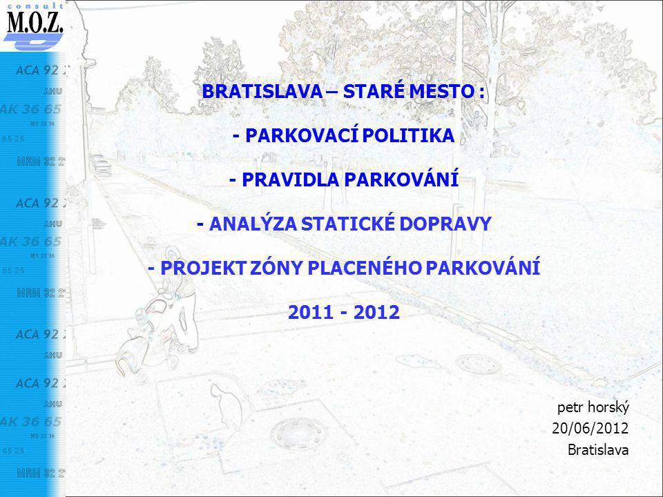 BRATISLAVA – STARÉ MESTO : - PARKOVACÍ POLITIKA - PRAVIDLA PARKOVÁNÍ - ANALÝZA STATICKÉ DOPRAVY - PROJEKT ZÓNY PLACENÉHO PARKOVÁNÍ 2011 - 2012 petr ho
