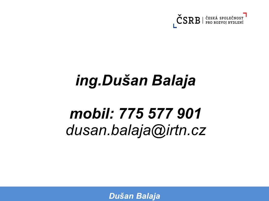 ing.Dušan Balaja mobil: 775 577 901 dusan.balaja@irtn.cz Dušan Balaja