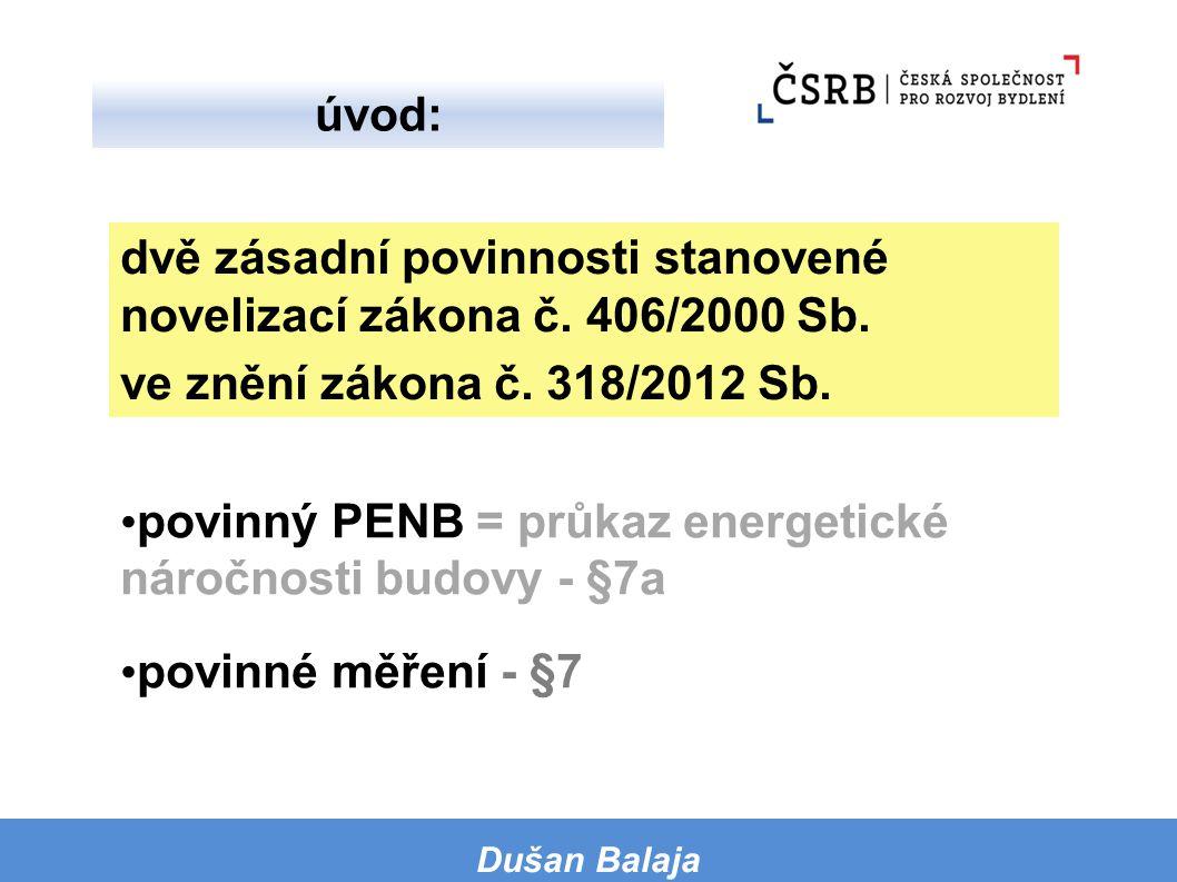 povinný PENB = průkaz energetické náročnosti budovy - §7a povinné měření - §7 dvě zásadní povinnosti stanovené novelizací zákona č. 406/2000 Sb. ve zn