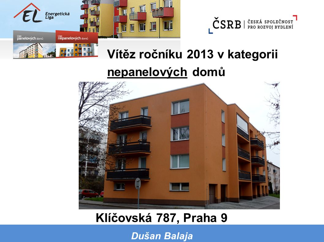 Klíčovská 787, Praha 9 Dušan Balaja Vítěz ročníku 2013 v kategorii nepanelových domů