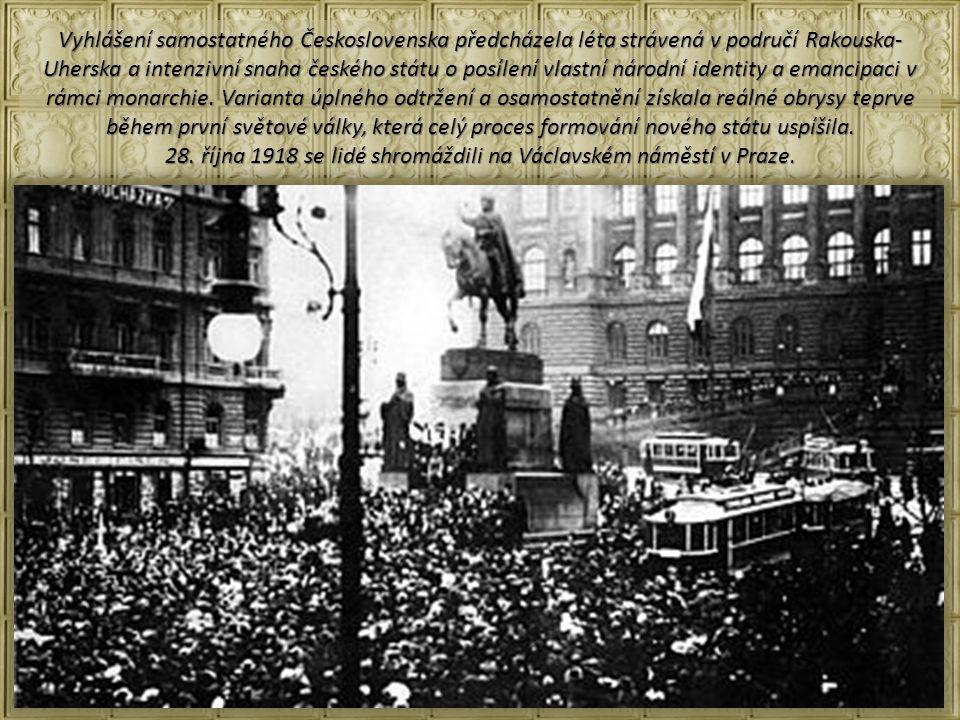 Vyhlášení samostatného Československa předcházela léta strávená v područí Rakouska- Uherska a intenzivní snaha českého státu o posílení vlastní národní identity a emancipaci v rámci monarchie.