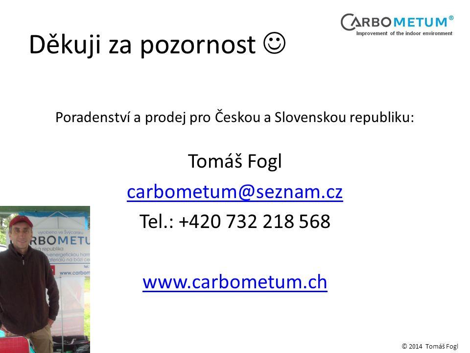 Děkuji za pozornost Poradenství a prodej pro Českou a Slovenskou republiku: Tomáš Fogl carbometum@seznam.cz Tel.: +420 732 218 568 www.carbometum.ch © 2014 Tomáš Fogl