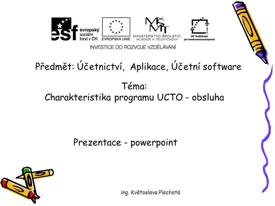Předmět: Účetnictví, Aplikace, Účetní software Téma: Charakteristika programu UCTO - obsluha Prezentace - powerpoint ing.