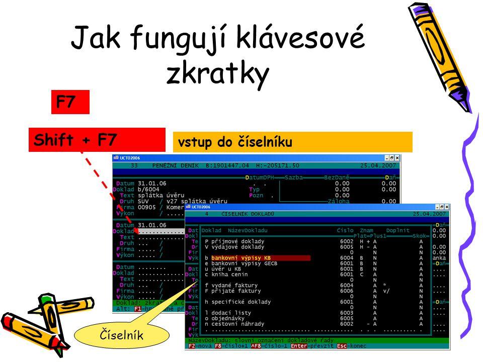 Jak fungují klávesové zkratky Shift + F7 vstup do číselníku F7 Číselník
