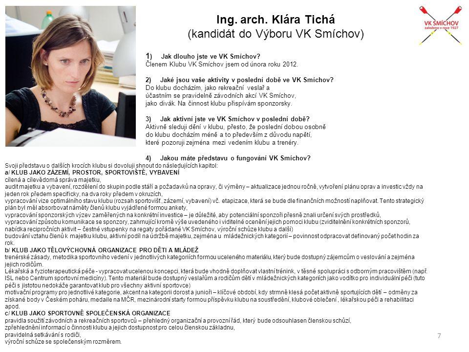 7 Ing. arch. Klára Tichá (kandidát do Výboru VK Smíchov) 1 ) Jak dlouho jste ve VK Smíchov? Členem Klubu VK Smíchov jsem od února roku 2012. 2) Jaké j