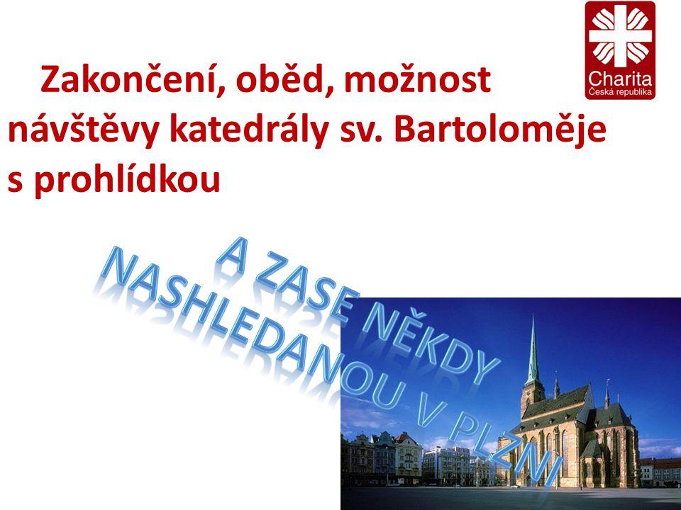 Zakončení, oběd, možnost návštěvy katedrály sv. Bartoloměje s prohlídkou