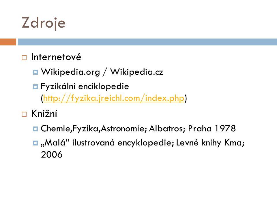 Zdroje  Internetové  Wikipedia.org / Wikipedia.cz  Fyzikální enciklopedie (http://fyzika.jreichl.com/index.php)http://fyzika.jreichl.com/index.php