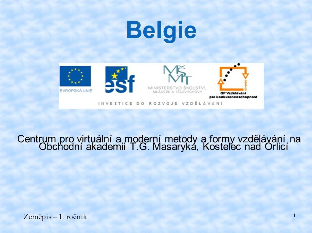 Centrum pro virtuální a moderní metody a formy vzdělávání na Obchodní akademii T.G. Masaryka, Kostelec nad Orlicí Zeměpis – 1. ročník 1 Belgie
