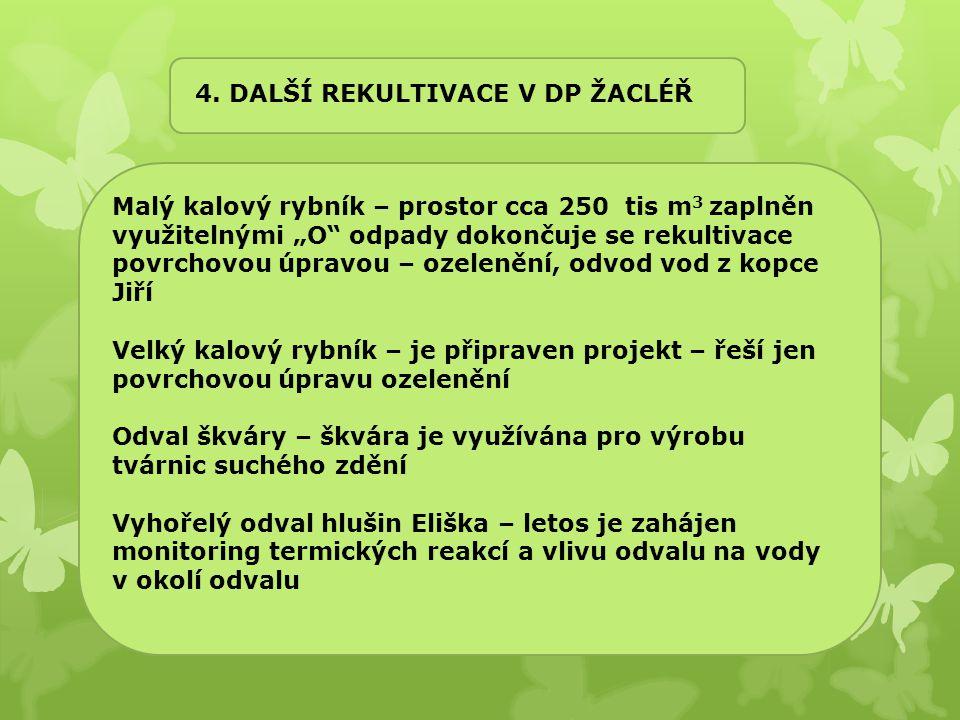 """4. DALŠÍ REKULTIVACE V DP ŽACLÉŘ Malý kalový rybník – prostor cca 250 tis m 3 zaplněn využitelnými """"O"""" odpady dokončuje se rekultivace povrchovou úpra"""