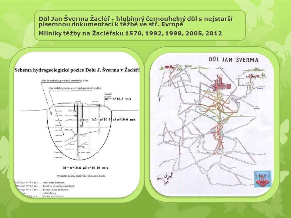 Důl Jan Šverma Žacléř - hlubinný černouhelný důl s nejstarší písemnou dokumentací k těžbě ve stř. Evropě Milníky těžby na Žacléřsku 1570, 1992, 1998,