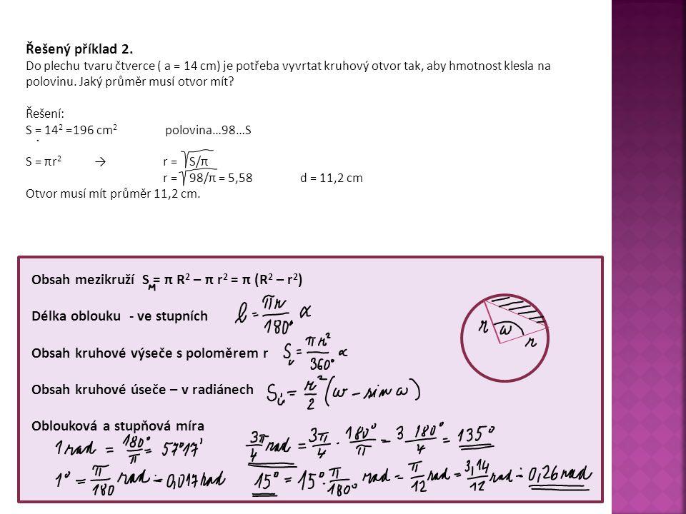 Řešený příklad 2. Do plechu tvaru čtverce ( a = 14 cm) je potřeba vyvrtat kruhový otvor tak, aby hmotnost klesla na polovinu. Jaký průměr musí otvor m