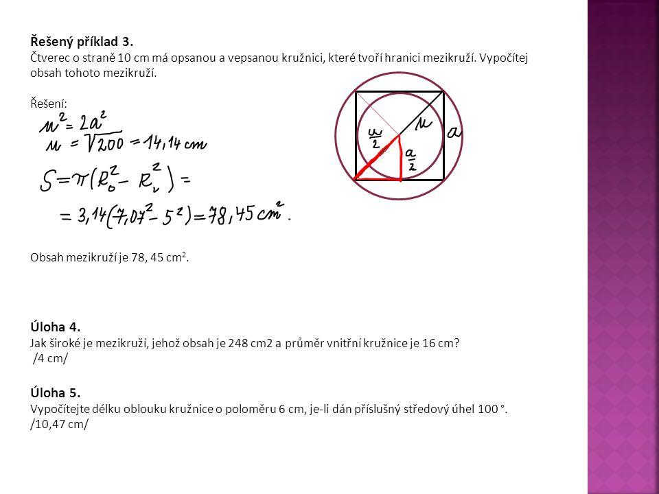 Řešený příklad 3. Čtverec o straně 10 cm má opsanou a vepsanou kružnici, které tvoří hranici mezikruží. Vypočítej obsah tohoto mezikruží. Řešení: Obsa