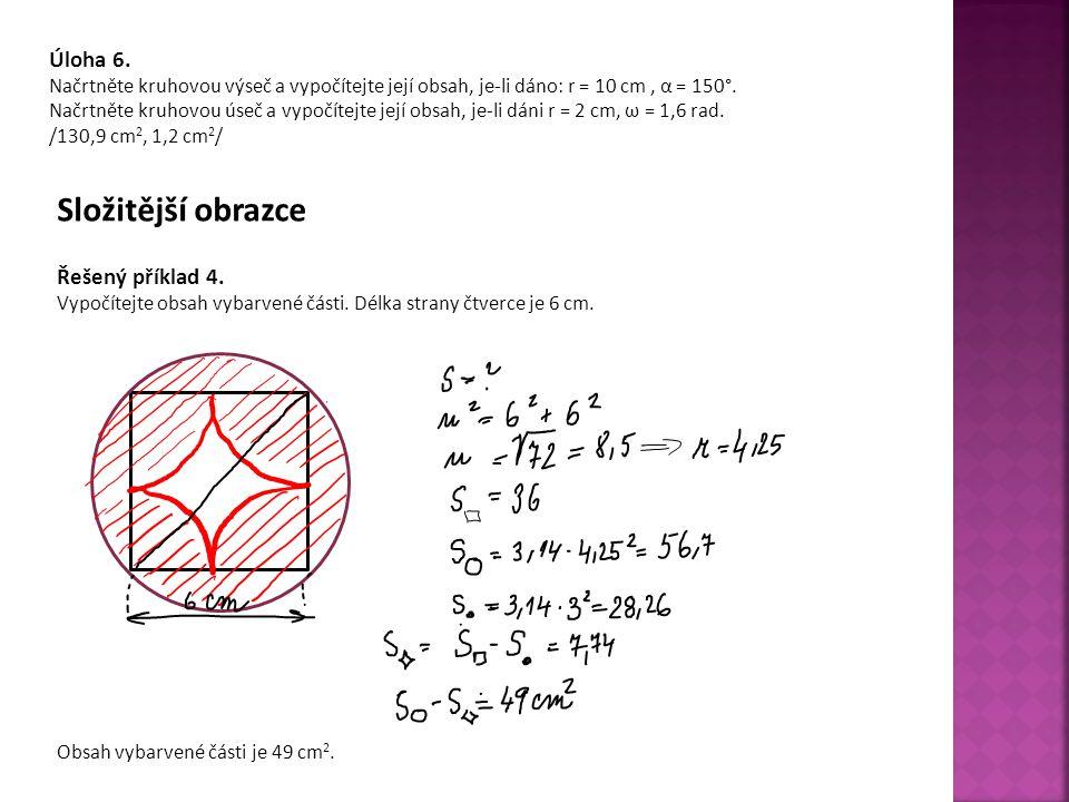 Úloha 6. Načrtněte kruhovou výseč a vypočítejte její obsah, je-li dáno: r = 10 cm, α = 150°. Načrtněte kruhovou úseč a vypočítejte její obsah, je-li d