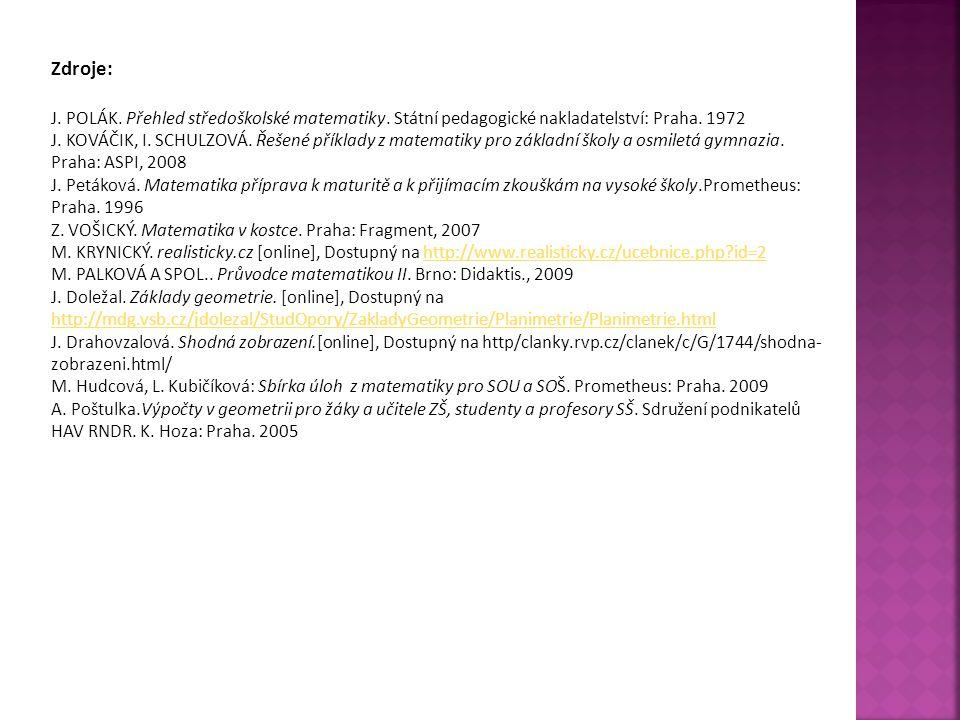 Zdroje: J. POLÁK. Přehled středoškolské matematiky. Státní pedagogické nakladatelství: Praha. 1972 J. KOVÁČIK, I. SCHULZOVÁ. Řešené příklady z matemat